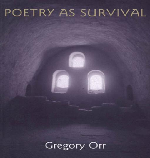 the correlation between poetry and survival in gregory orrs poetry and survival Poetry and prose are two different ways of communicating through text or written language poetry is a form of communication that is artistic and very impressive for the reader it is rhythmical but follows the same rules of grammar of the language that apply on spoken and written language.