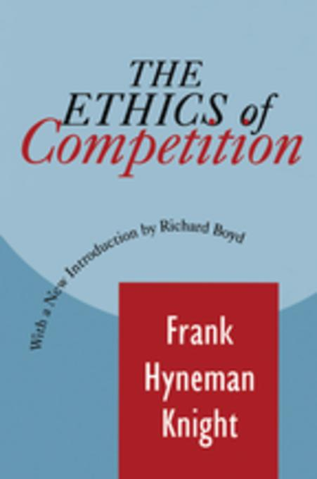 the ethics of competition and other essays The ethics of competition and other essays this particular book has done more to question my faith in markets than any other work i have come across very briefly, knight argues in several essays that ends (desires and wants) cannot be taken as given because they are not the ultimate source of.
