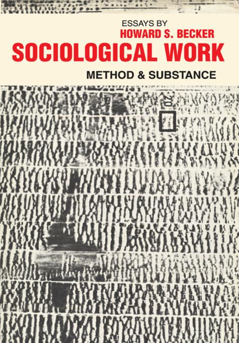 howard becker s theories in sociology For becker, the study of values constitutes the core of sociology indeed, he regarded them as indispensable tools for sociological interpretation (1950) judgments of right and wrong, good and bad, superiority and inferiority, and usefulness and uselessness determine the ends and means of human action and thus of institutions, customs.