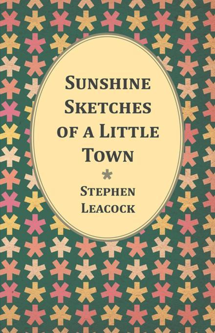 an analysis of leacocks sunshine of a little town