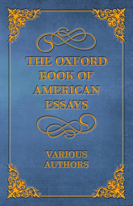 the oxford book of american essays Read the oxford book of american essays by benjamin franklin and washington irving by benjamin franklin and washington irving by benjamin franklin, washington irving.