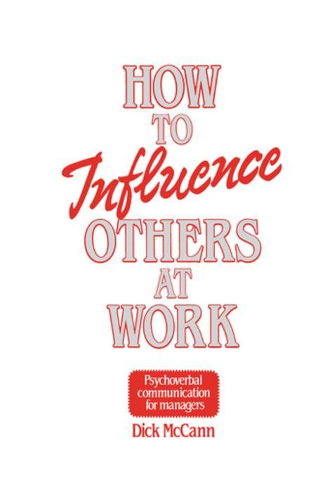 how to influence others Leaders who are able to influence others without using authority to gain compliance can help do away with these destructive behaviors they are able to collaborate and communicate with other members of the team—across functions and up and down the business—and get everyone to focus on the.