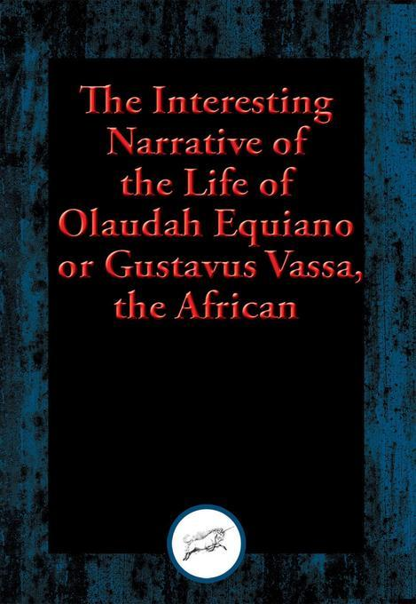 an analysis of the life of olaudah equiano The life of olaudah equiano - the interesting narrative of the life of olaudah equiano is a narrative that evokes both emotions and historical facts in an effort to.