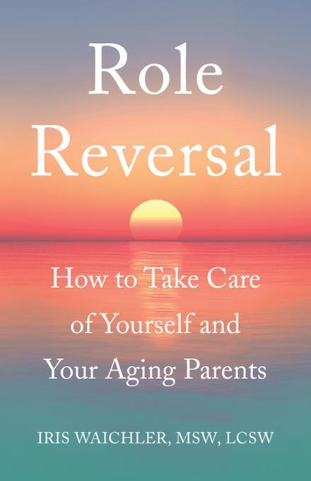 """for better or for role reversal """"with its useful resources and warm professionalism, role reversal is an essential read for adults thrust into the role of [role reversal] is better indie."""